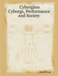 Cyborgism: Cyborgs, Performance and Society